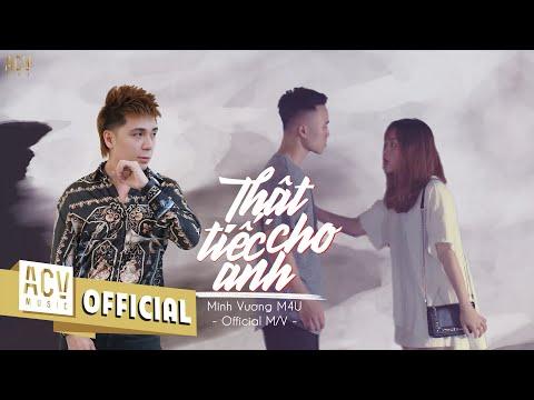 MINH VƯƠNG M4U  THẬT TIẾC CHO ANH -  MV