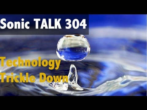 Sonic TALK 304 - Technology Trickle Down