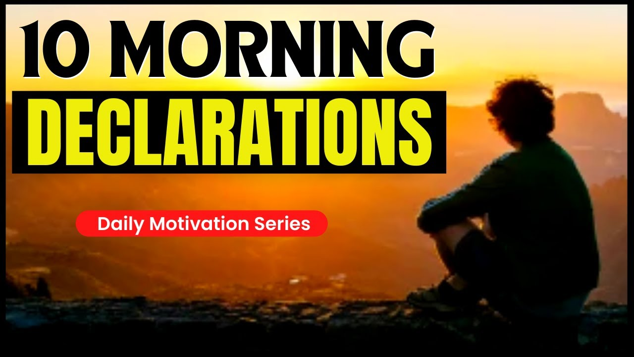 10 Powerful Morning Declarations To Start Your Morning