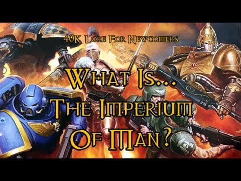 40K Lore For Newcomers - What Is... The Imperium Of Man? - 40K Theories