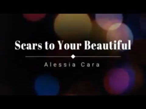 Scars to Your Beautiful - Alessia Cara...