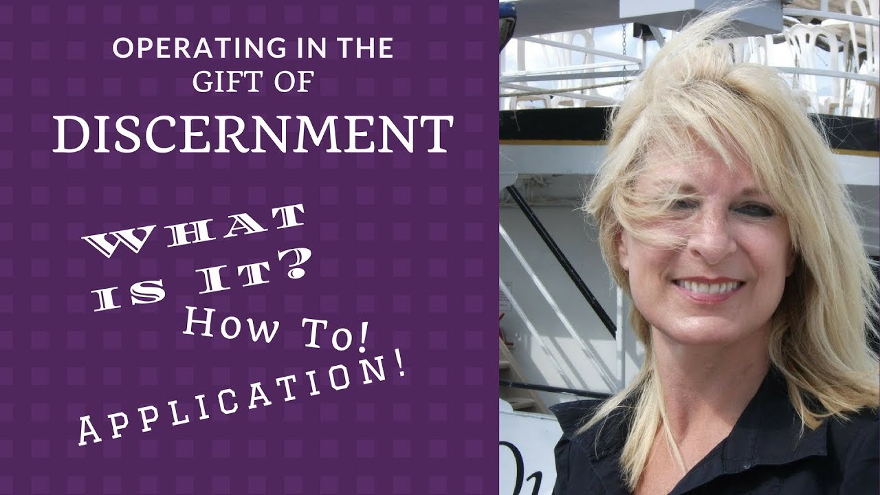 The Gift of Discernment; What is? How to! Application!