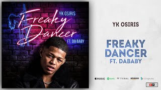 YK Osiris - Freaky Dancer Ft. DaBaby