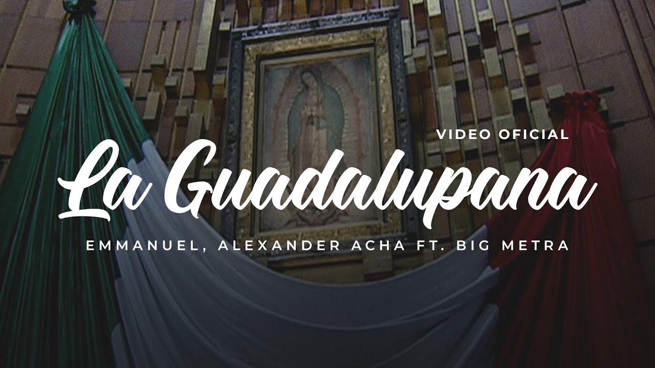La Guadalupana - Emmanuel, Alexander Acha Ft. Big Metra (Video Oficial)