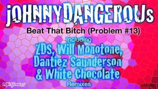 jOHNNYDANGEROUs - Beat That Bitch (Problem #13) (ZDS Remix)