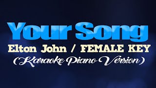 YOUR SONG - Elton John/FEMALE KEY (KARAOKE PIANO VERSION)
