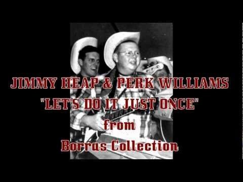 JIMMY HEAP & PERK WILLIAMS - LET'S DO IT JUST ONCE