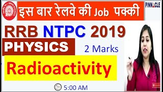 ????5:00 AM RRB NTPC / JE General science Physics II Radioactivity by Mansi Madam