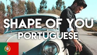 Ed Sheeran - Shape Of You (Português)