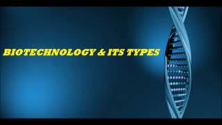 Biotechnology and its types