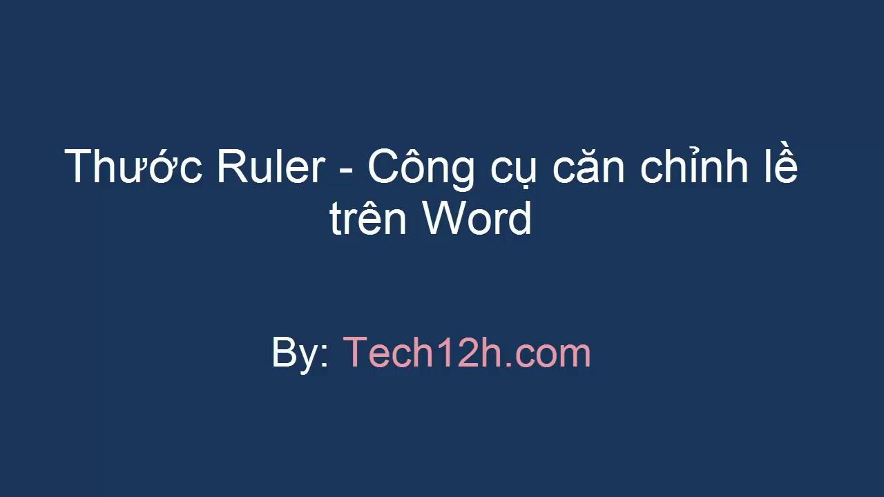 Thước Ruler – Công cụ căn chỉnh lề trên Word