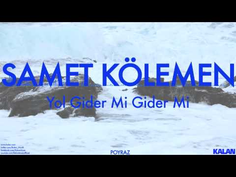 Samet Kölemen - Yol Gider Mi Gider Mi - [ Poyraz © 2014 Kalan Müzik ]