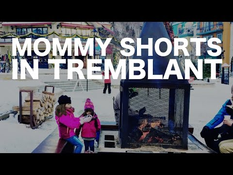 Travel Tube: Mommy Shorts in Mont Tremblant
