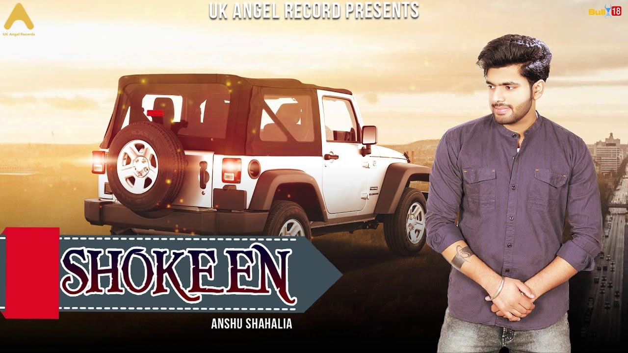 Shokeen (Full Song) | Anshu Shahalia | Latest Punjabi Songs 2019 | UK Angel Records