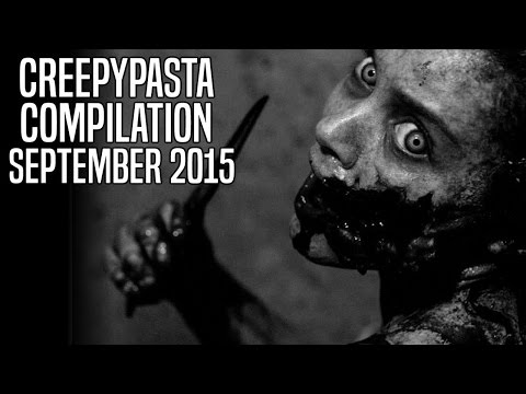 CREEPYPASTA COMPILATION | SEPTEMBER 2015
