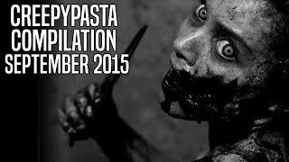 CREEPYPASTA COMPILATION- SEPTEMBER 2015