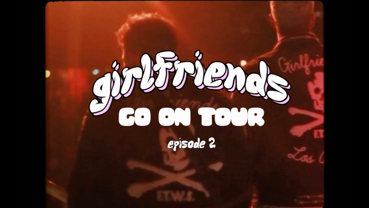 girlfriends- tour diaries (part 2)