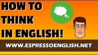 How to THINK in English and STOP Translating in Your Head and Speak Fluently Like a Native مترجم