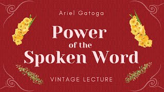 The Power of the Spoken  Word -- A Vintage Lecture by Ariel Gatoga