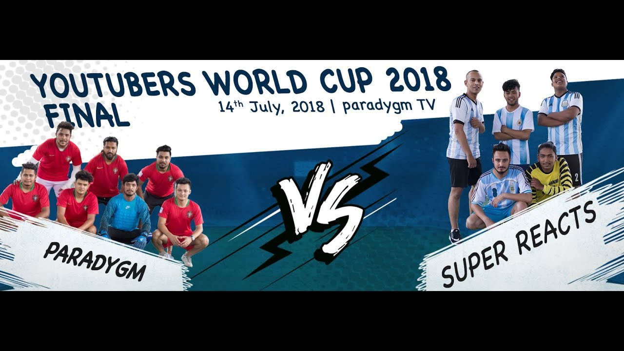 YOUTUBERS WORLD CUP 2018 |  FINAL  | SUPER REACTS VS PARADYGM |