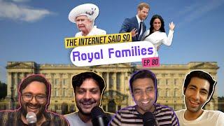 The Internet Said So | EP 80 | Royal Families