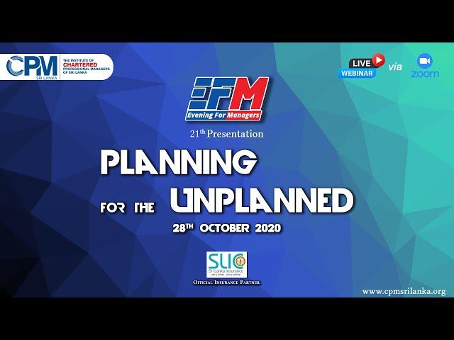 Planning for the Unplanned - CPM Sri Lanka EFM Webinar_28-10-2020