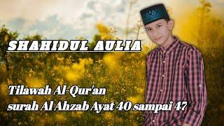 Download SHAHIDUL AULIA VIRAL TILAWAH SURAH AL AHZAB AYAT 40 SAMPAI 47