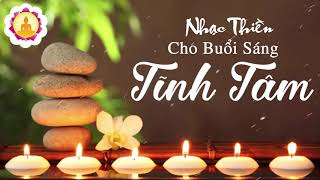 Nhạc Thiền Cho Buổi Sáng Tĩnh Tâm An Lạc - Ngày Mới Tràn Đầy Năng Lượng