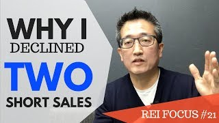 REI Focus #21 : Why I Declined 2 Short Sales