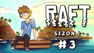 Raft [Sezon 1] #3 - Ktoś stracił głowę