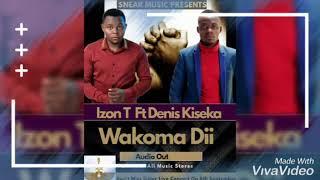Izon T & Denis Kiseka - Wakoma Dii (New Ugandan Music 2019)