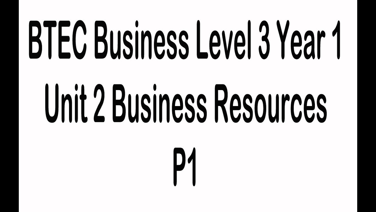 BTEC Business Level 3 Year 1 Unit 2 Business Resources P1