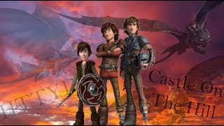 HTTYD-Castle On The Hill [RE-UPLOADED]