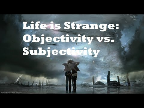 Life is Strange: Subjectivity vs  Objectivity
