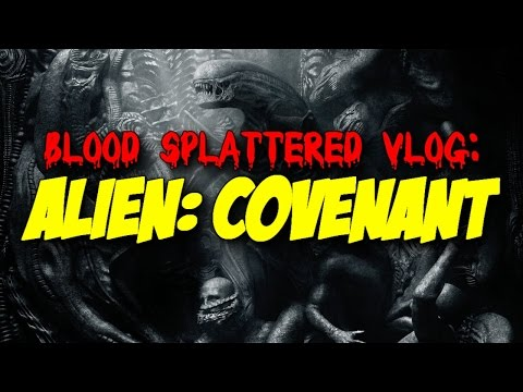 Alien: Covenant (2017) – Blood Splattered Vlog (Horror Movie Review)