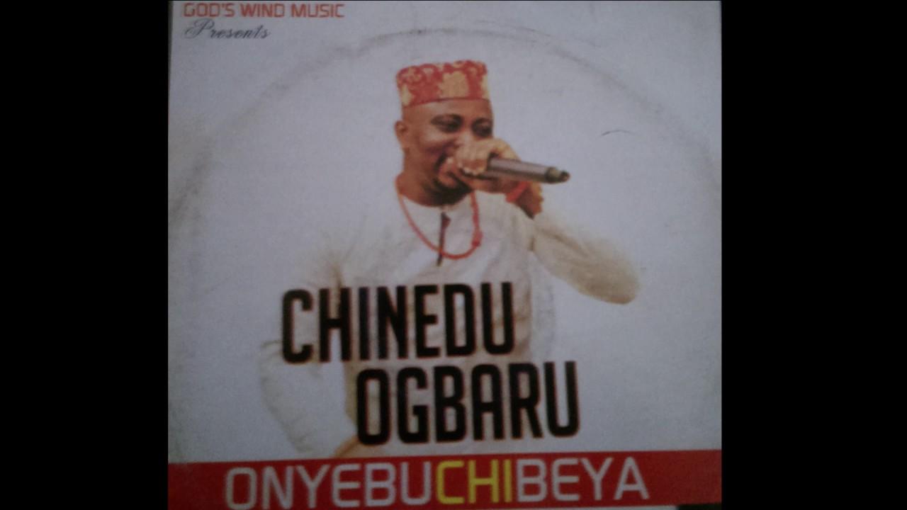 Download Chinedu Nwa Ogbaru - Onyebuchibeya FULL ALBUM