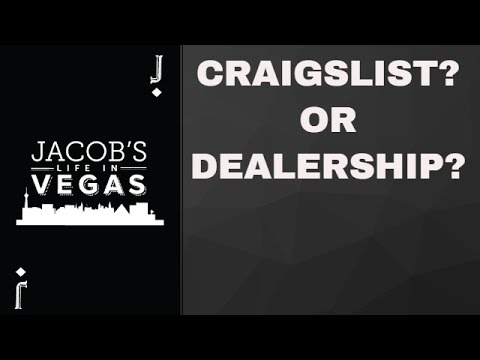 Buying a used car in Las Vegas: Craigslist or Dealership?