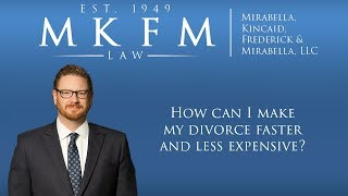 Mirabella, Kincaid, Frederick & Mirabella, LLC Video - How Can I Make My Divorce Faster and Less Expensive?