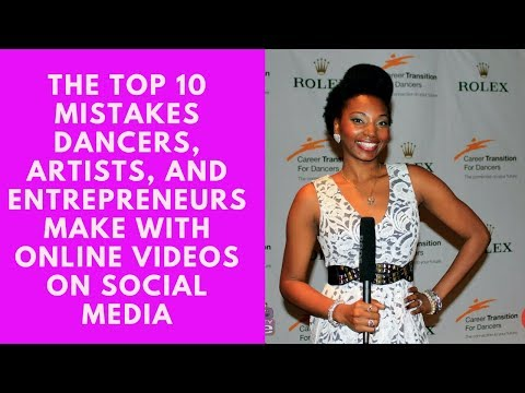 The Top 10 Mistakes Dancers, Artists, and Entrepreneurs Make With Online Videos On Social Media