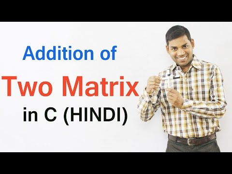 Addition of Two Matrix in C (HINDI)