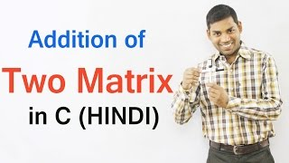 Addition of Two Matrix in C (HINDI) thumbnail
