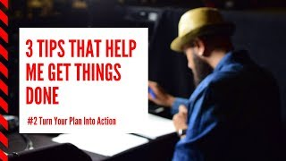 3 Tips that Help Me Get Things Done // Turn Your Plans into Action BE PRODUCTIVE