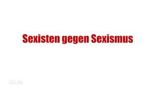 Sexisten gegen Sexismus