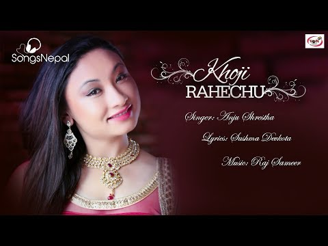 Khoji Rahechu - Anju Shrestha | New Nepali Pop Songs 2017/2074