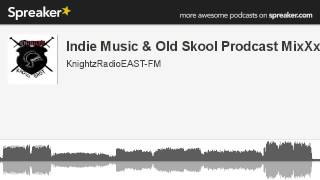 Indie Music & Old Skool Prodcast MixXx#1 (made with Spreaker)