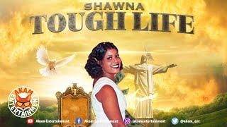 Shawna - Tough Life [High Supremacy Riddim] May 2020