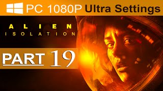 Alien Isolation Walkthrough Part 19 [1080p HD PC ULTRA] Alien Isolation Gameplay - No Commentary