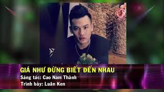 Giá Như Đừng Biết Đến Nhau - Luân Ken_(Karaoke).gndbdnlk.KaraHD