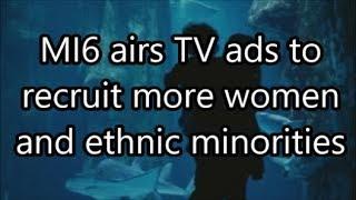 MI6 airs TV ads to recruit more women and ethnic minorities