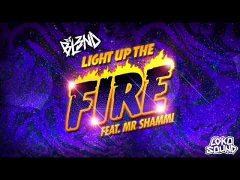 DJ BL3ND - Light up the fire (Feat. Mr Shammi)